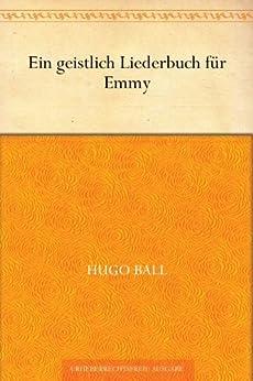 Ein geistlich Liederbuch für Emmy von [Ball, Hugo]