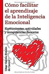 Cómo facilitar el aprendizaje de la Inteligencia Emocional: Herramientas, actividades y competencias docentes Tapa blanda