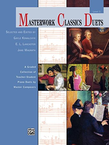 Masterwork Classics Duets, Level 1: A Graded Collection of Teacher-Student Piano Duets by Master Composers (Alfred Masterwork Edition: Masterwork Classics Duets)
