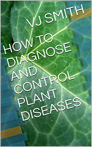 Plant Disease Controls (HOW TO DIAGNOSE AND CONTROL PLANT DISEASES (PLANT LIFE Book 1) (English Edition))