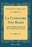 La Cuisiniere Five Roses: Comprenant 1001 Recettes Eprouvées Et Autorisées Par L'Emploi Qu'en Ont Fait Au Delà de 2000 Ménagères Canadiennes (Classic Reprint)