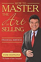 How to Master the Art of Selling Financial Services by Tom Hopkins (2016-02-01)