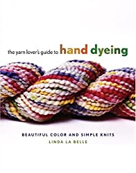 Yarn Lover's Guide to Hand Dyeing, The