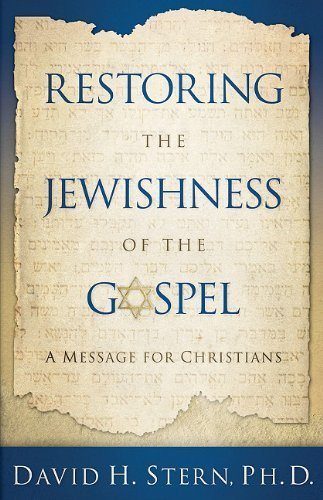 restoring-the-jewishness-of-the-gospel-a-message-for-christians-condensed-from-messianic-judaism-by-