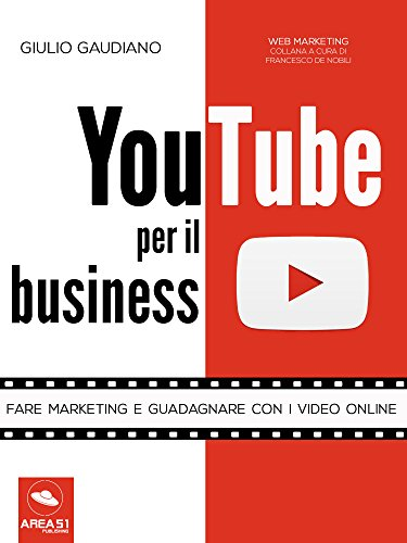 YouTube per il business: Fare marketing e guadagnare con i video online