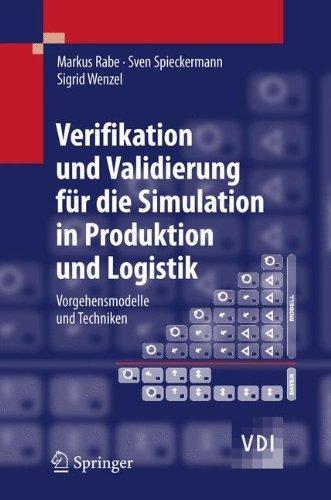 Verifikation und Validierung für die Simulation in Produktion und Logistik: Vorgehensmodelle und Techniken (VDI-Buch)