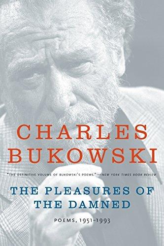 Pleasures Of The Damned Poems. 1951 - 1993 por Charles Bukowski