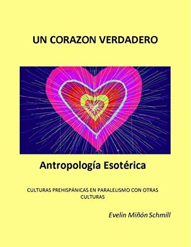 Un Corazon Verdadero: Antropologia Esoterica por Evelin Minon Schmill