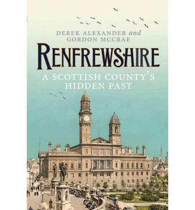 renfrewshire-a-scottish-countys-past-by-author-derek-alexander-june-2012