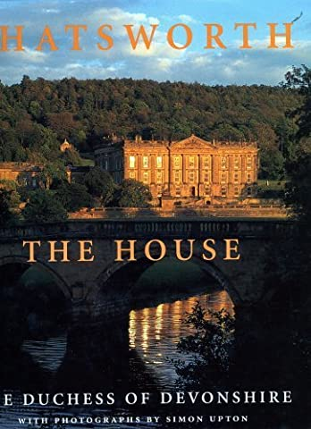 Chatsworth The House. by Duchess Deborah Devonshire
