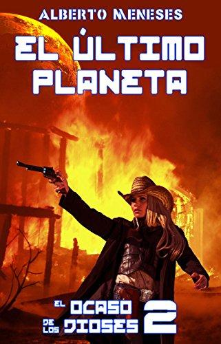 Descargar Libro El último planeta (El ocaso de los dioses nº 2) de Alberto Meneses
