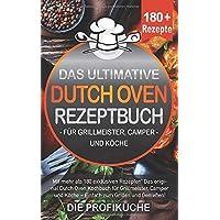 DAS ULTIMATIVE DUTCH OVEN REZEPTBUCH: Mit mehr als 180 exklusiven Rezepten! Das original Dutch Oven Kochbuch für…