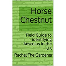 Horse Chestnut: Field Guide to identifying Aesculus in the UK (The Cribs Book 36)