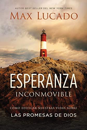 Esperanza Inconmovible: Edificar Nuestras Vidas Sobre Las Promesas de Dios por Max Lucado