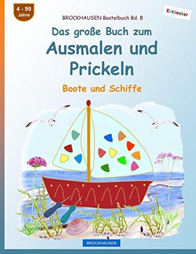 BROCKHAUSEN Bastelbuch Bd. 8   Das Große Buch Zum Ausmalen Und Prickeln:  Boote Und Schiffe