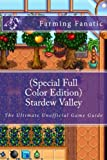 (Special Full Color Edition) Stardew Valley: The Ultimate Unofficial Game Guide