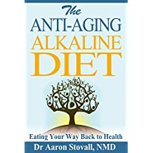 The Anti-Aging Alkaline Diet: Eating Your Way Back to Health (English Edition)