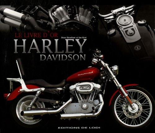 Le livre d'or des Harley-Davidson : Guide de la moto la plus populaire au monde