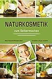 Naturkosmetik zum Selbermachen Natur Kosmetik Rezepte selber herstellen und gut aussehen