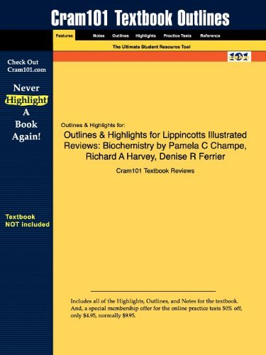 Outlines & Highlights for Lippincotts Illustrated Reviews: Biochemistry by Pamela C Champe, Richard A Harvey, Denise R Ferrier by Cram101 Textbook Reviews (2010-01-11)