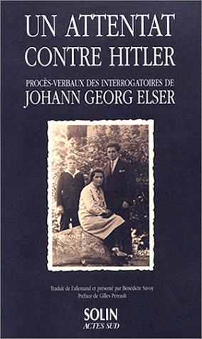 UN ATTENTAT CONTRE HITLER. Procès-verbaux des interrogatoires de Johann Georg Elser par Collectif