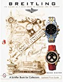 Breitling: The History of a Great Brand of Watches 1884 to the Present (Schiffer Book for Collectors)