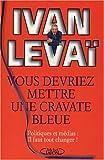 Telecharger Livres Vous devriez mettre une cravate bleue (PDF,EPUB,MOBI) gratuits en Francaise