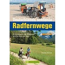 Deutschland Radwege: 25.000 Kilometer und 50 Radwege zsichen Küste und Alpen. Deutschlands schönste Radfernwege. Geheimtipps und Klassiker in einem ... und 50 Radwege zwischen Küste und Alpen