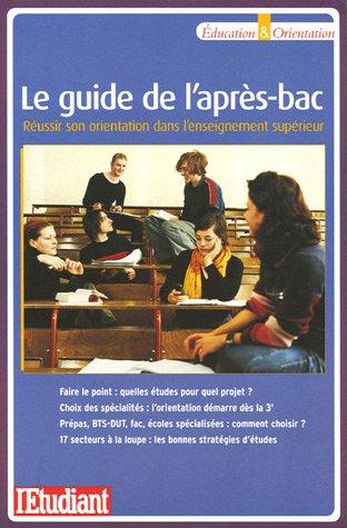 Le guide de l'après-bac : Réussir son orientation dans l'enseignement supérieur