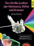 Das Grosse Lexikon der Heilsteine, Düfte und Kräuter: Das große Lexikon der Heilsteine, Düfte und Kräuter - Gerhard Gutzmann