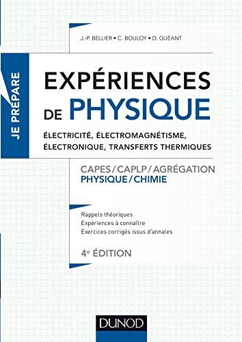 Expériences de physique -Électricité, électromagnétisme, électronique -4e éd.-Capes/Agrégation/CAPLP