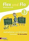 Flex und Flo - Ausgabe 2014: Themenheft Multiplizieren und Dividieren 3: Für die Ausleihe