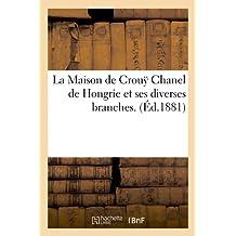La Maison de Crouÿ Chanel de Hongrie et ses diverses branches. (Éd.1881)