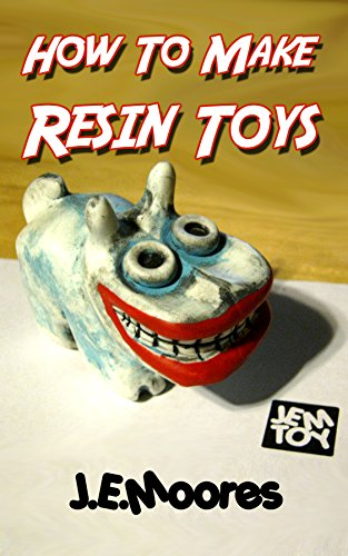 How To Make Resin Toys (English Edition) por J.E. Moores