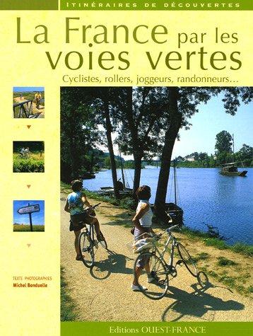 La France par les voies vertes : Cyclistes, rollers, joggeurs, randonneurs... par Michel Bonduelle