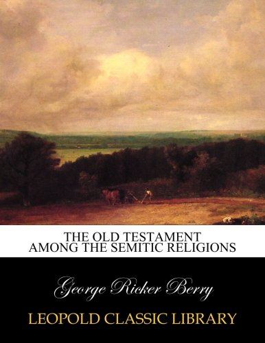 The Old Testament among the Semitic religions por George Ricker Berry