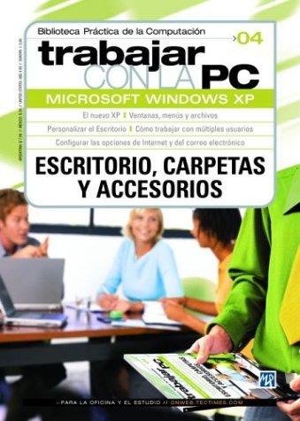 Trabajar Con LA PC Windows Xp, Escritorio, Carpetas Y Accesorios: 04 (Trabajar Con LA Pc, 4) por MP Ediciones
