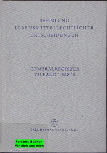 Sammlung Lebensmittelrechtlicher Entscheidungen LRE: Generalregister zu den Bänden 1 bis 10