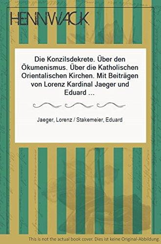 Die Konzilsdekrete. Über den Ökumenismus. Über die Katholischen Orientalischen Kirchen. Mit Beiträgen von Lorenz Kardinal Jaeger und Eduard Stakemeier.
