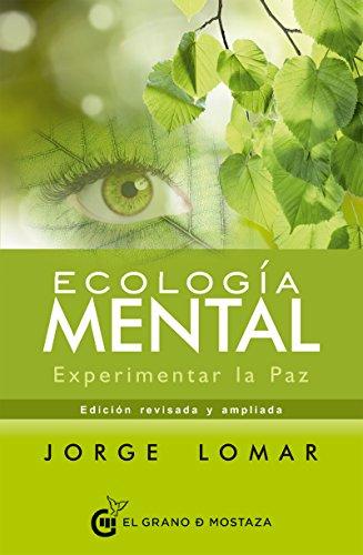 Ecología mental: Experimentar la Paz (Spanish Edition)