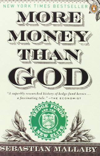 More Money Than God: Hedge Funds and the Making of a New Elite (Council on Foreign Relations Books (Penguin Press)) (Making Money Online)