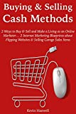 Buying & Selling Cash Methods: 2 Ways to Buy & Sell and Make a Living as an Online Marketer… 2 Internet Marketing Blueprints about Flipping Websites & ... (2 Book Bundle) (MAKE MONEY FOM HOME 1)