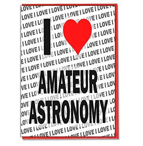 I Love Amateur-Astronomie - Grußkarte - Geburtstagskarte - Damen - Herren - Tochter - Sohn - Freund - Ehemann - Ehefrau - Bruder - Schwester