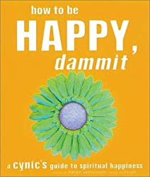 (How to be Happy, Dammit: A Cynic's Guide to Spiritual Happiness) By Karen Salmonsohn (Author) Paperback on (Sep , 2001)