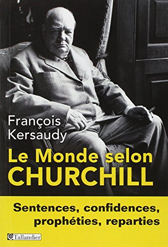 Le Monde selon Churchill : Sentences, confidences, prophéties et reparties