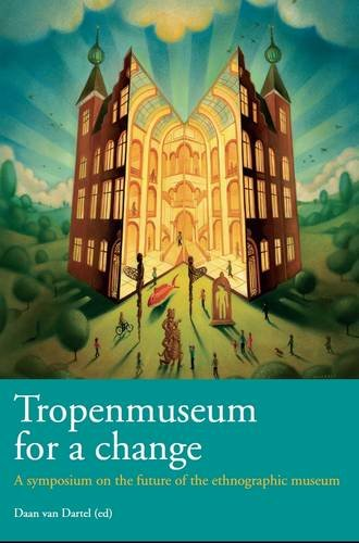 Tropenmuseum for a Change: A Symposium for the Future of the Ethnographic Museum (Bulletin of the Royal Tropical Institute)