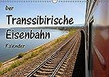 Der Transsibirische Eisenbahn Kalender (Wandkalender 2019 DIN A3 quer): Stationen der Transsib von Moskau zum Baikalsee (Monatskalender, 14 Seiten ) (CALVENDO Mobilitaet)