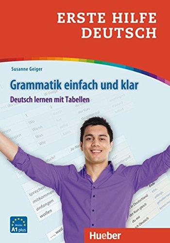 Erste Hilfe Deutsch. Grammatik einfach und klar. Deutsch lernen mit Tabellen. Niveaustufe A1. Per le Scuole superiori