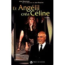 Et Angelil Créa Celine (French Edition)