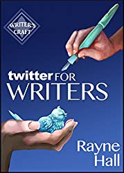 Twitter for Writers: The Author's Guide to Tweeting Success (Writer's Craft Book 8) (English Edition)